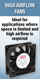 High Airflow Fans - Ideal for applications where space is limited and high airflow is required